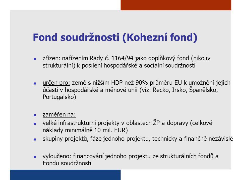 Fond soudržnosti (Kohezní fond) zřízen: nařízením Rady č. 1164/94 jako doplňkový fond (nikoliv strukturální) k posílení hospodářské a sociální soudržn