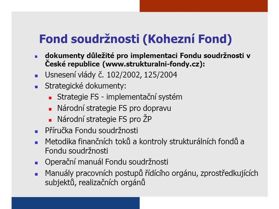 Fond soudržnosti (Kohezní Fond) dokumenty důležité pro implementaci Fondu soudržnosti v České republice (www.strukturalni-fondy.cz): Usnesení vlády č.