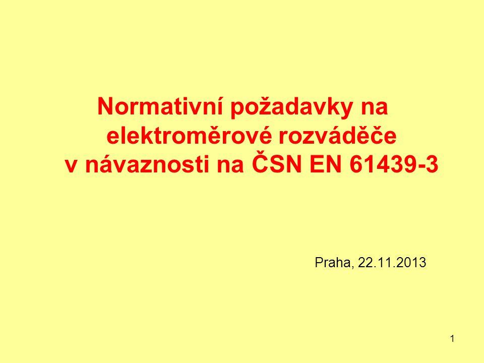 1 Normativní požadavky na elektroměrové rozváděče v návaznosti na ČSN EN 61439-3 Praha, 22.11.2013