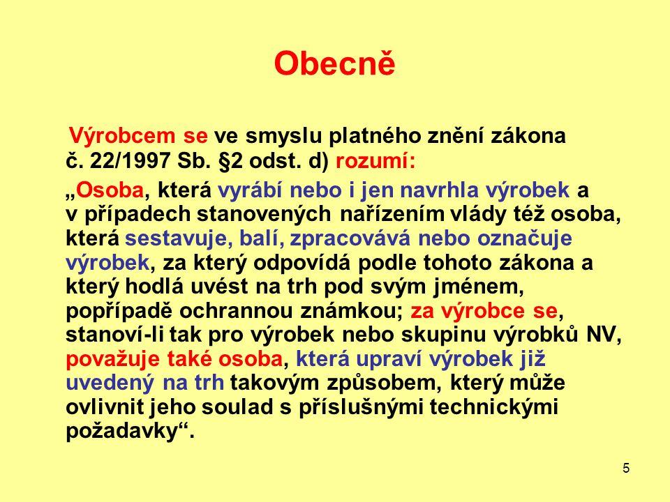 5 Obecně Výrobcem se ve smyslu platného znění zákona č.