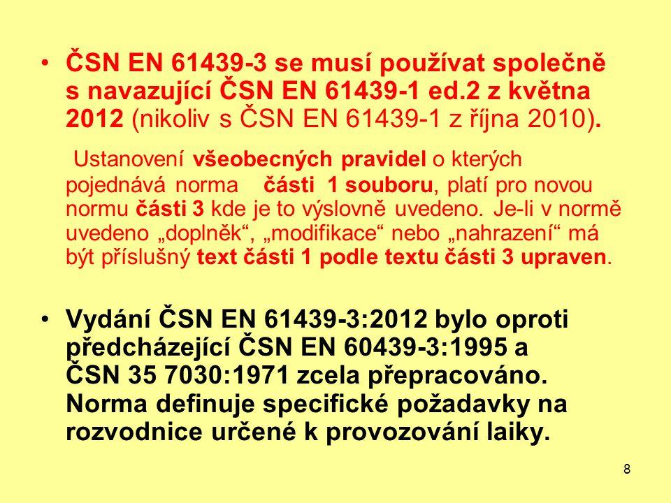 8 ČSN EN 61439-3 se musí používat společně s navazující ČSN EN 61439-1 ed.2 z května 2012 (nikoliv s ČSN EN 61439-1 z října 2010).