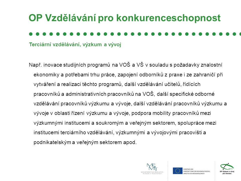 OP Praha Konkurenceschopnost Operační program Praha Konkurenceschopnost je určen na podporu investičních projektů zaměřených především na podporu veřejné dopravy a dopravní dostupnosti v Praze, podporu inovací, informačních a komunikačních technologií, podnikání a zlepšování životního prostředí v Praze.