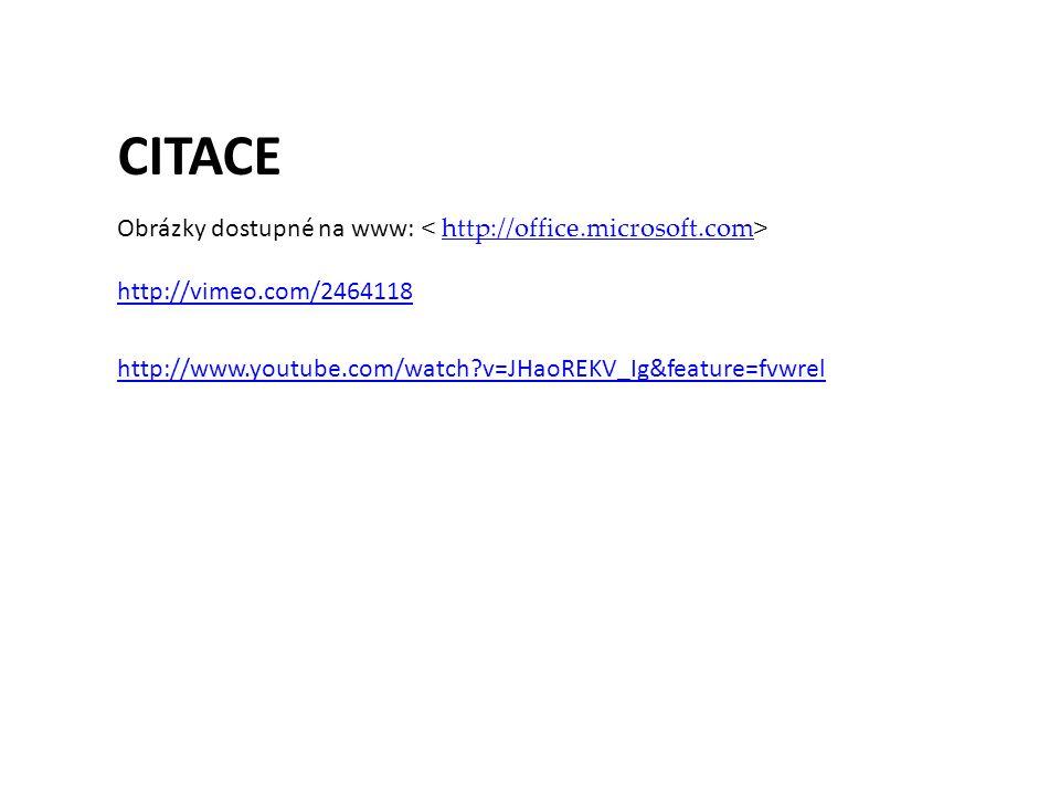 CITACE Obrázky dostupné na www: http://office.microsoft.com http://vimeo.com/2464118 http://www.youtube.com/watch?v=JHaoREKV_Ig&feature=fvwrel