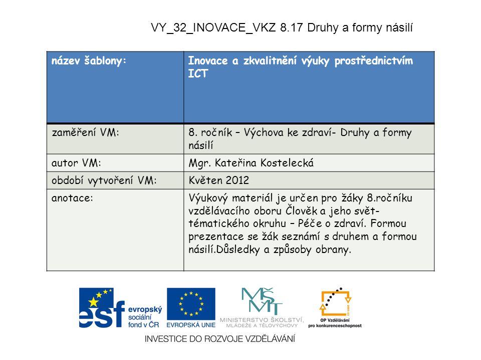 VY_32_INOVACE_VKZ 8.17 Druhy a formy násilí název šablony:Inovace a zkvalitnění výuky prostřednictvím ICT zaměření VM:8. ročník – Výchova ke zdraví- D