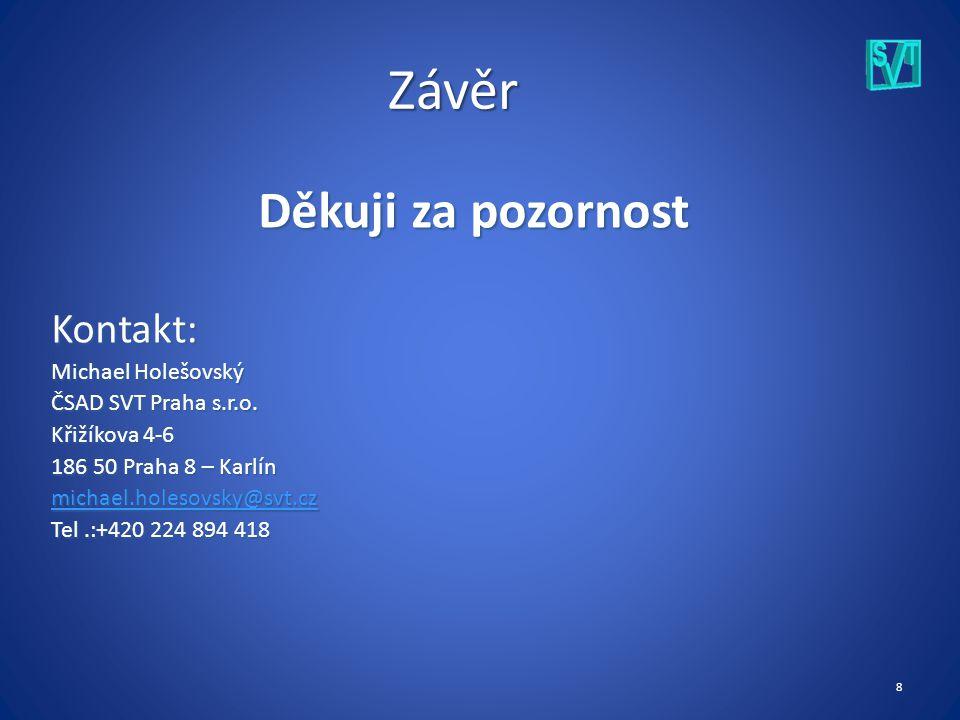 8 Závěr Děkuji za pozornost Kontakt: Michael Holešovský ČSAD SVT Praha s.r.o.