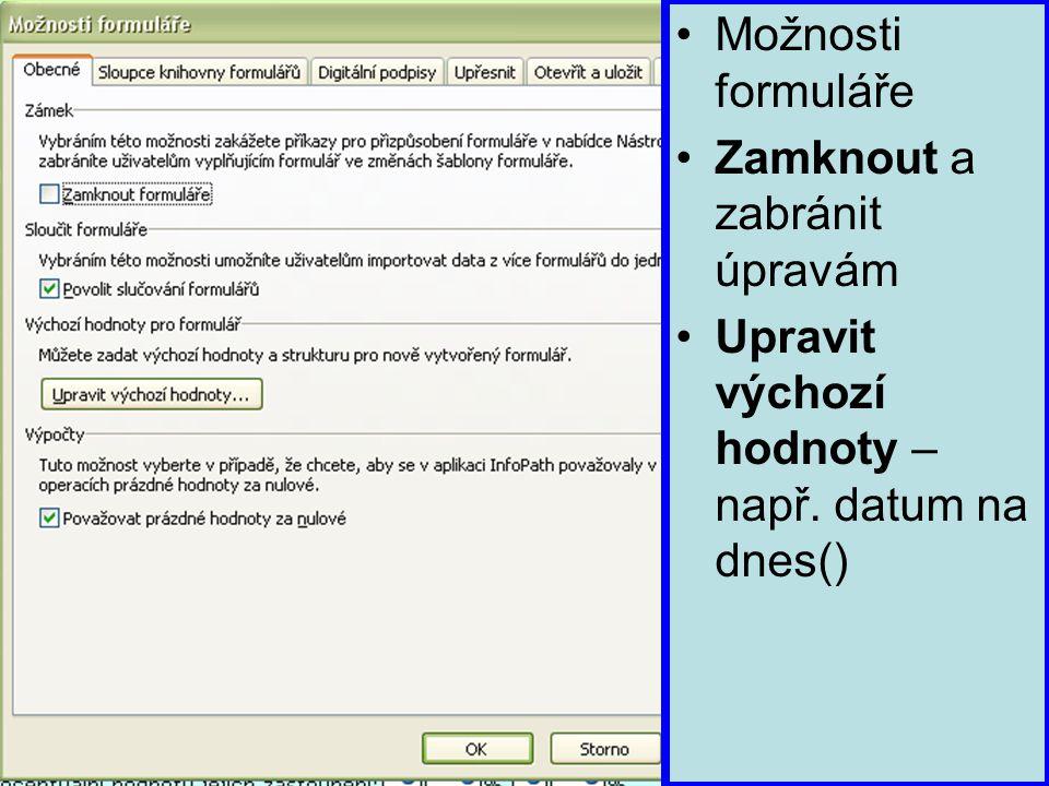Možnosti formuláře Zamknout a zabránit úpravám Upravit výchozí hodnoty – např. datum na dnes()