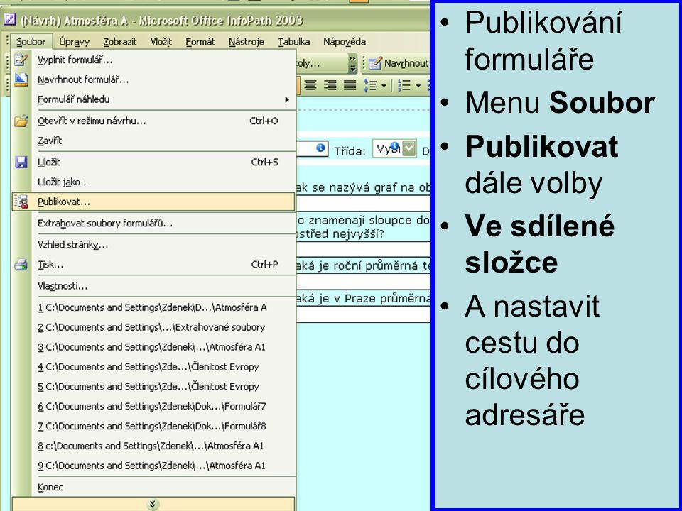 Publikování formuláře Menu Soubor Publikovat dále volby Ve sdílené složce A nastavit cestu do cílového adresáře