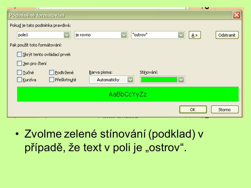 """Zvolme zelené stínování (podklad) v případě, že text v poli je """"ostrov ."""