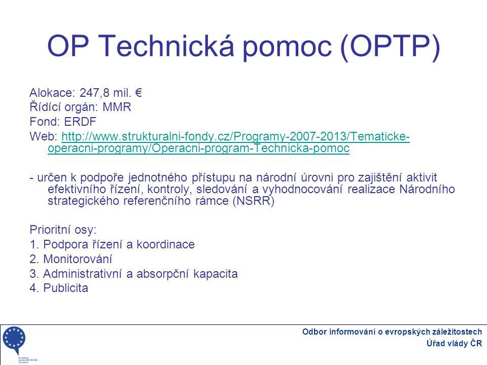 Odbor informování o evropských záležitostech Úřad vlády ČR OP Technická pomoc (OPTP) Alokace: 247,8 mil.