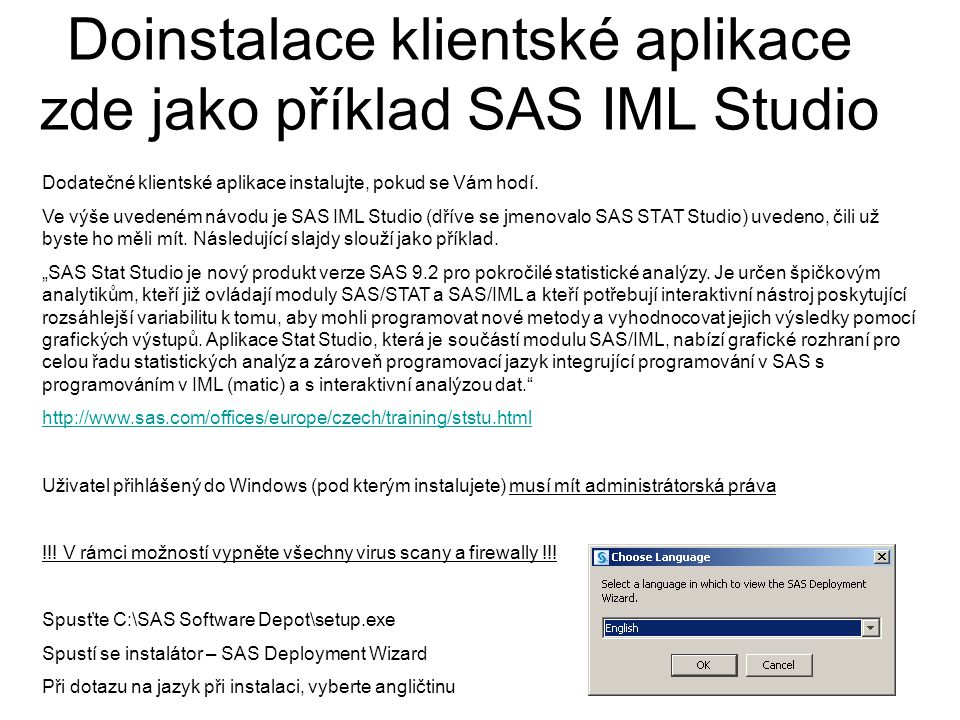 Dodatečné klientské aplikace instalujte, pokud se Vám hodí. Ve výše uvedeném návodu je SAS IML Studio (dříve se jmenovalo SAS STAT Studio) uvedeno, či