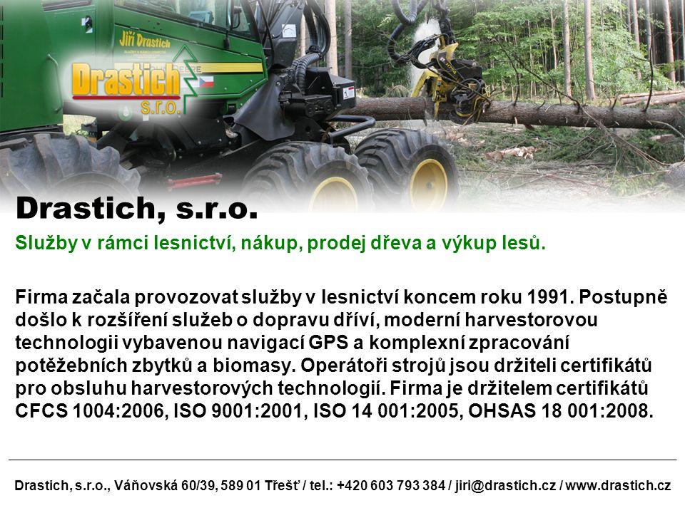 Drastich, s.r.o., Váňovská 60/39, 589 01 Třešť / tel.: +420 603 793 384 / jiri@drastich.cz / www.drastich.cz Drastich, s.r.o. Služby v rámci lesnictví