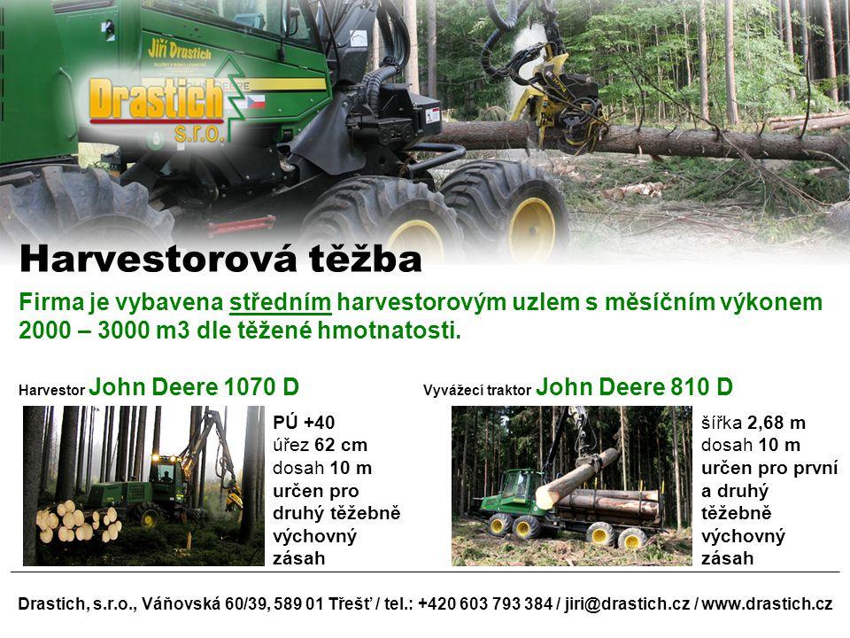 Drastich, s.r.o., Váňovská 60/39, 589 01 Třešť / tel.: +420 603 793 384 / jiri@drastich.cz / www.drastich.cz Harvestorová těžba Firma je vybavena stře