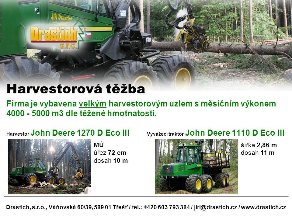 Drastich, s.r.o., Váňovská 60/39, 589 01 Třešť / tel.: +420 603 793 384 / jiri@drastich.cz / www.drastich.cz Harvestorová těžba Firma je vybavena velk