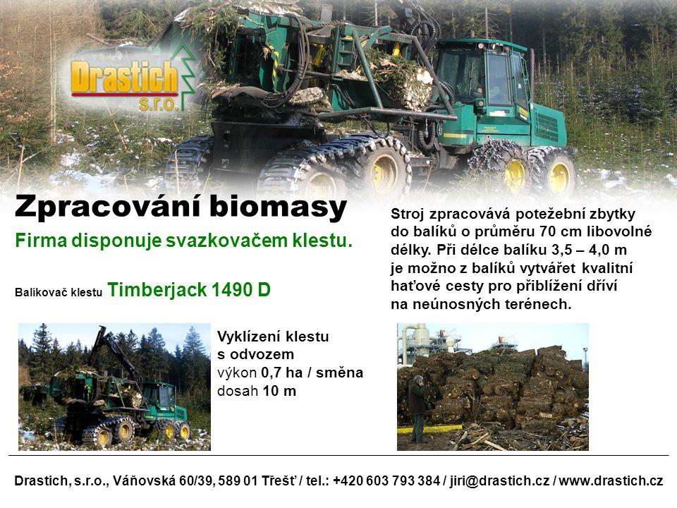 Drastich, s.r.o., Váňovská 60/39, 589 01 Třešť / tel.: +420 603 793 384 / jiri@drastich.cz / www.drastich.cz Zpracování biomasy Firma disponuje svazko