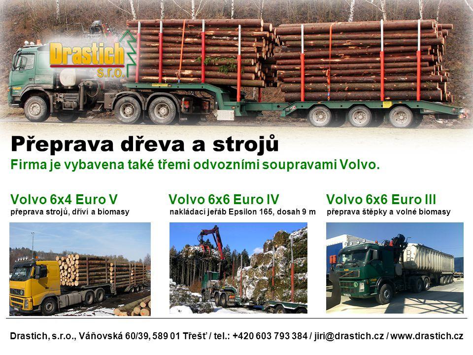 Drastich, s.r.o., Váňovská 60/39, 589 01 Třešť / tel.: +420 603 793 384 / jiri@drastich.cz / www.drastich.cz Přeprava dřeva a strojů Firma je vybavena