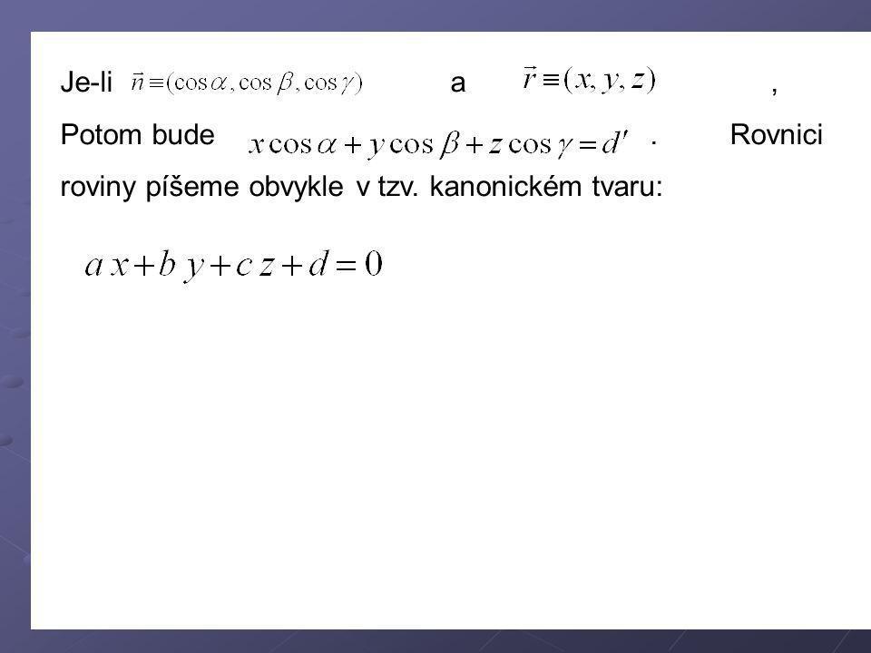 Stanovte skalární součin následujících dvojic vektorů Nalezněte vektor kolmý k rovině určené parametrickými rovnicemi: