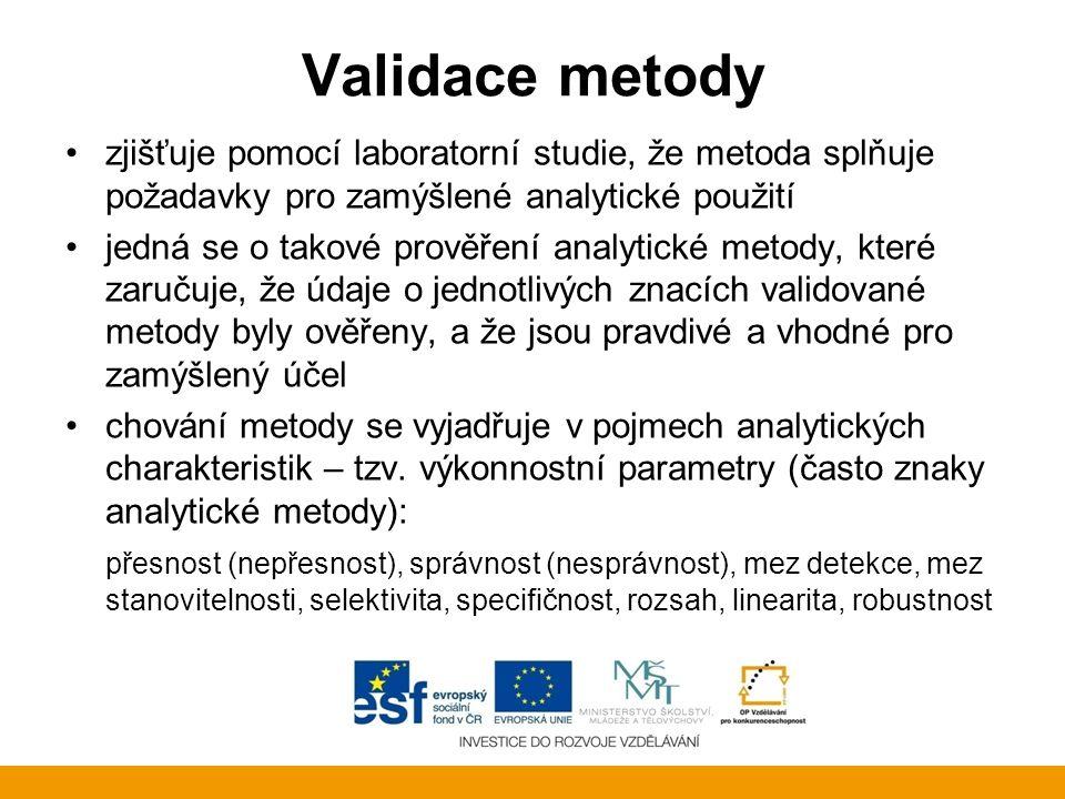 Validace metody zjišťuje pomocí laboratorní studie, že metoda splňuje požadavky pro zamýšlené analytické použití jedná se o takové prověření analytické metody, které zaručuje, že údaje o jednotlivých znacích validované metody byly ověřeny, a že jsou pravdivé a vhodné pro zamýšlený účel chování metody se vyjadřuje v pojmech analytických charakteristik – tzv.