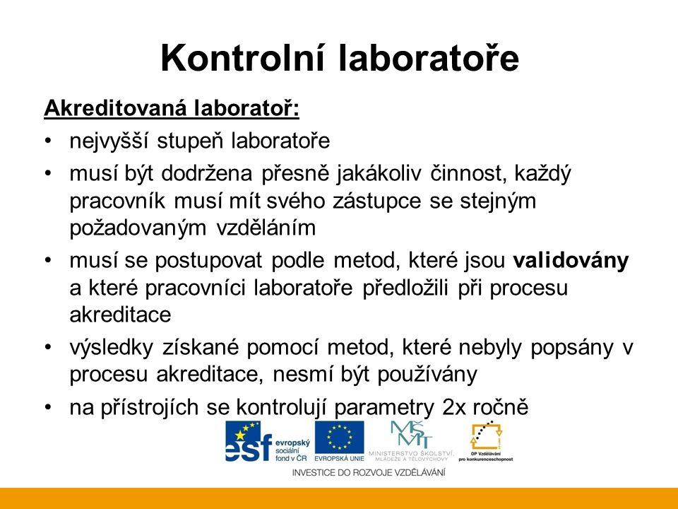 Kontrolní laboratoře Akreditovaná laboratoř: nejvyšší stupeň laboratoře musí být dodržena přesně jakákoliv činnost, každý pracovník musí mít svého zás