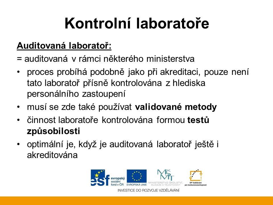 Kontrolní laboratoře Auditovaná laboratoř: = auditovaná v rámci některého ministerstva proces probíhá podobně jako při akreditaci, pouze není tato lab