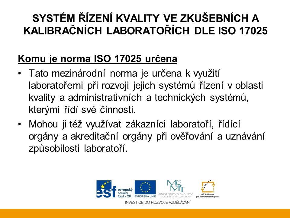 SYSTÉM ŘÍZENÍ KVALITY VE ZKUŠEBNÍCH A KALIBRAČNÍCH LABORATOŘÍCH DLE ISO 17025 Komu je norma ISO 17025 určena Tato mezinárodní norma je určena k využit