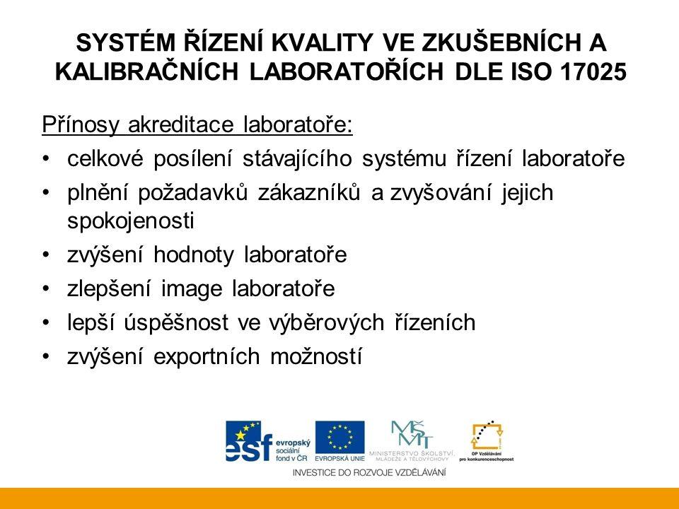 SYSTÉM ŘÍZENÍ KVALITY VE ZKUŠEBNÍCH A KALIBRAČNÍCH LABORATOŘÍCH DLE ISO 17025 Přínosy akreditace laboratoře: celkové posílení stávajícího systému říze