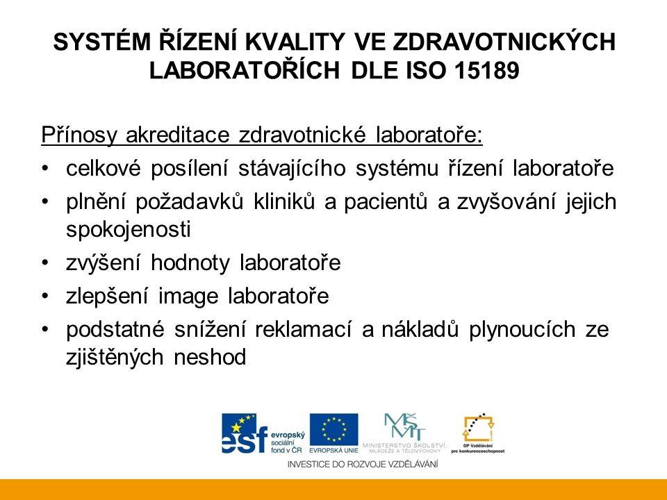 SYSTÉM ŘÍZENÍ KVALITY VE ZDRAVOTNICKÝCH LABORATOŘÍCH DLE ISO 15189 Přínosy akreditace zdravotnické laboratoře: celkové posílení stávajícího systému ří