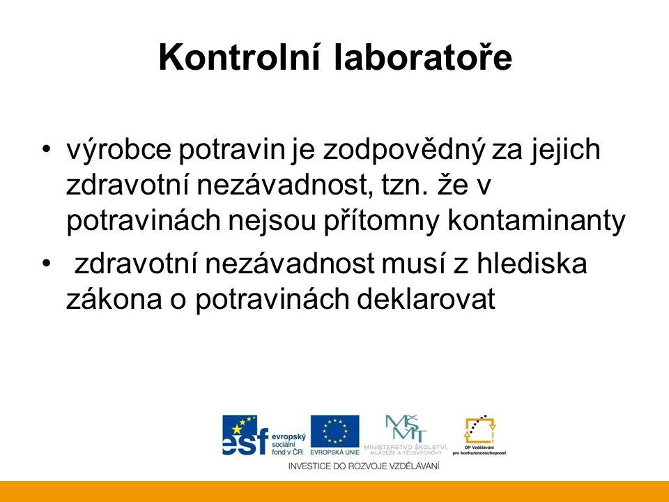 Kontrolní laboratoře výrobce potravin je zodpovědný za jejich zdravotní nezávadnost, tzn. že v potravinách nejsou přítomny kontaminanty zdravotní nezá
