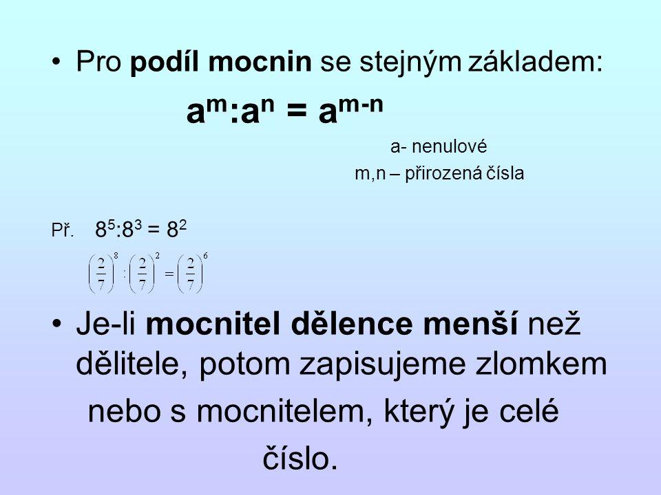 Pro podíl mocnin se stejným základem: a m :a n = a m-n a- nenulové m,n – přirozená čísla Př.