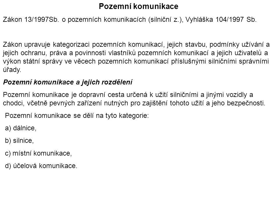Pozemní komunikace Zákon 13/1997Sb.o pozemních komunikacích (silniční z.), Vyhláška 104/1997 Sb.