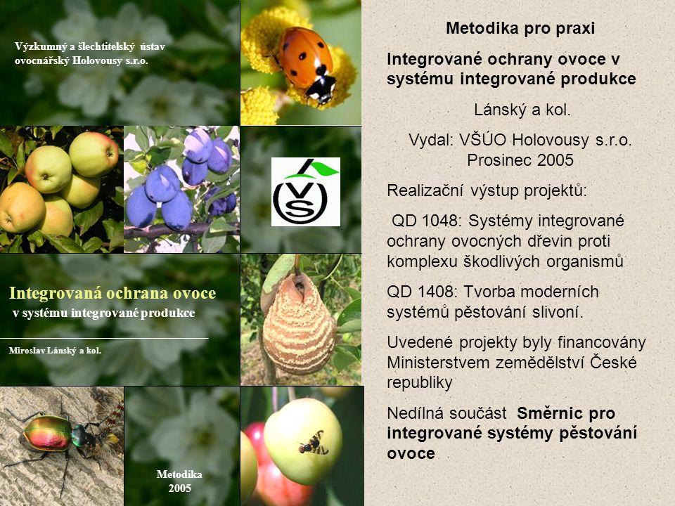 Metodika 2005 Výzkumný a šlechtitelský ústav ovocnářský Holovousy s.r.o. Integrovaná ochrana ovoce v systému integrované produkce Miroslav Lánský a ko