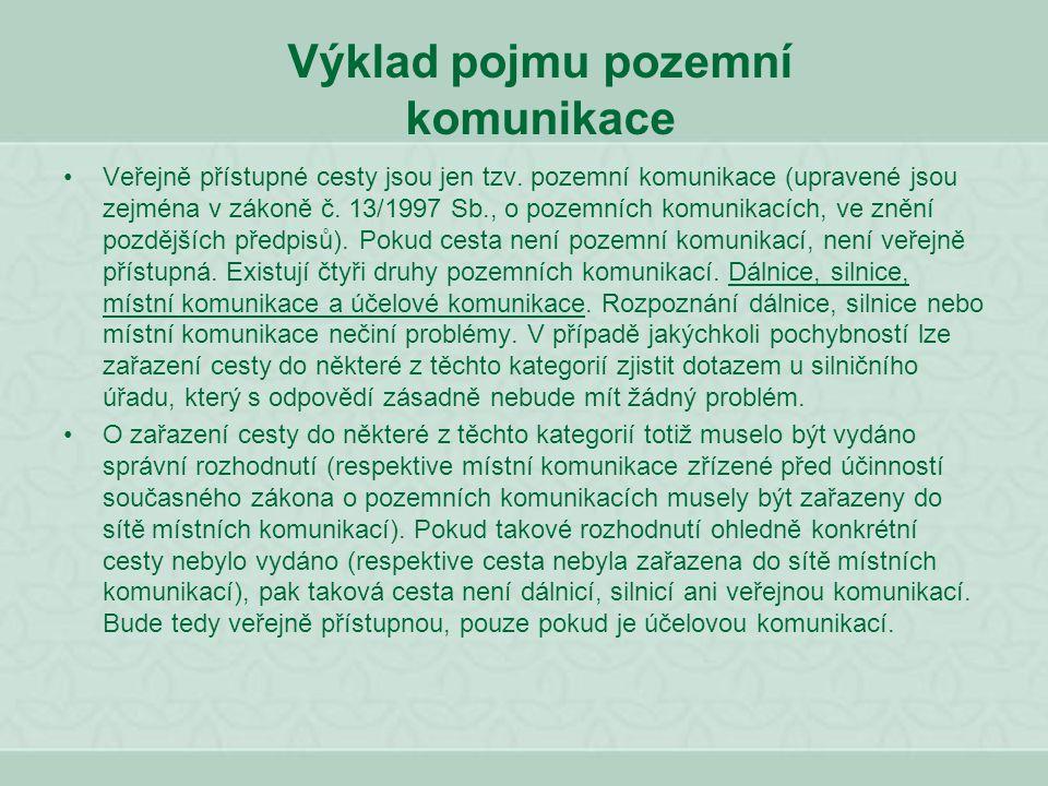 Výklad pojmu pozemní komunikace Veřejně přístupné cesty jsou jen tzv. pozemní komunikace (upravené jsou zejména v zákoně č. 13/1997 Sb., o pozemních k