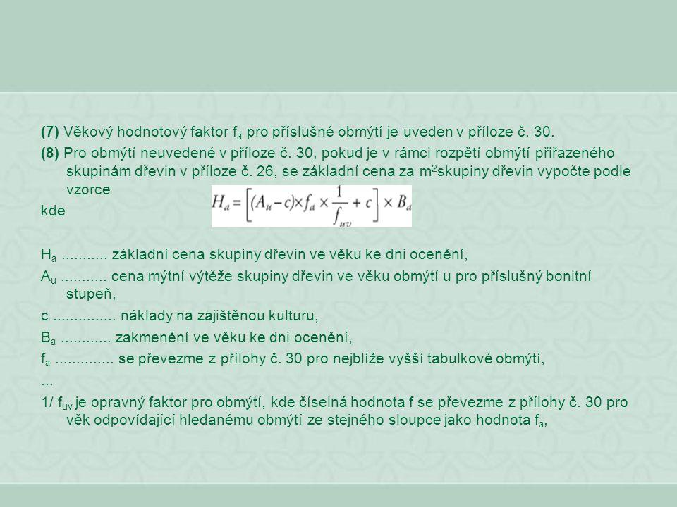 (7) Věkový hodnotový faktor f a pro příslušné obmýtí je uveden v příloze č. 30. (8) Pro obmýtí neuvedené v příloze č. 30, pokud je v rámci rozpětí obm