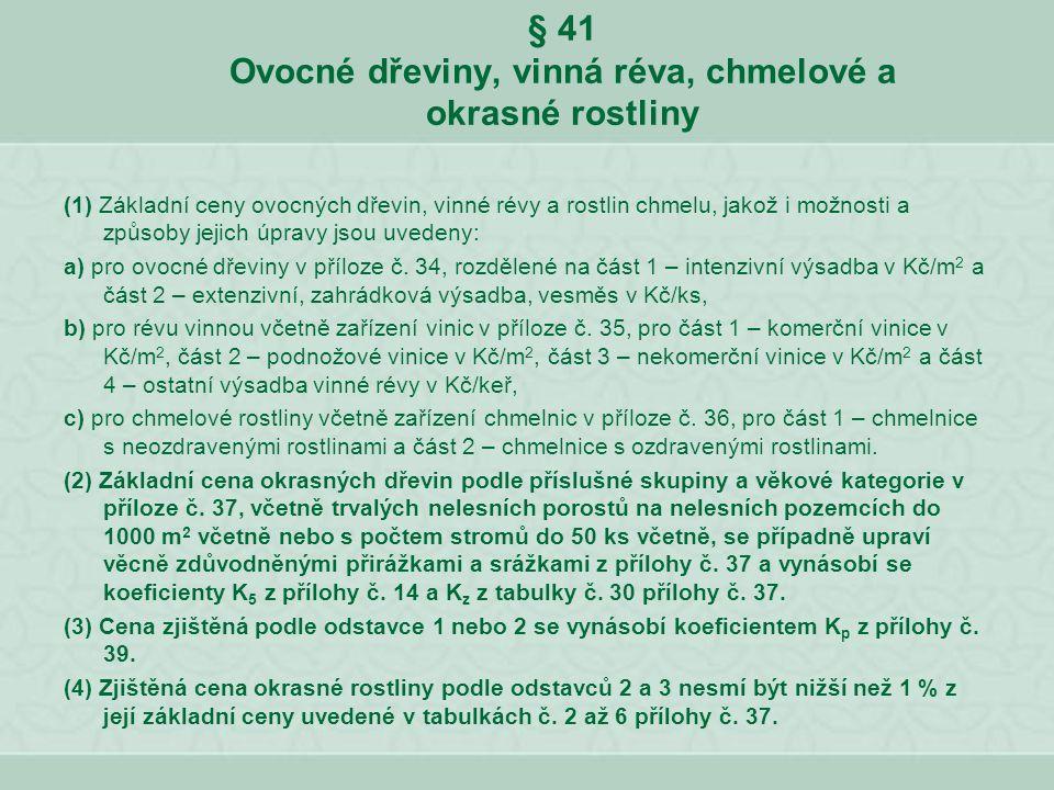 § 41 Ovocné dřeviny, vinná réva, chmelové a okrasné rostliny (1) Základní ceny ovocných dřevin, vinné révy a rostlin chmelu, jakož i možnosti a způsob