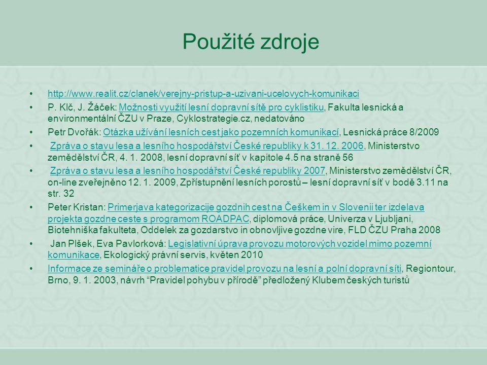 Použité zdroje http://www.realit.cz/clanek/verejny-pristup-a-uzivani-ucelovych-komunikaci P. Klč, J. Žáček: Možnosti využití lesní dopravní sítě pro c