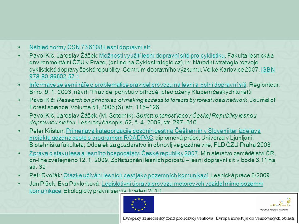 Náhled normy ČSN 73 6108 Lesní dopravní síť Pavol Klč, Jaroslav Žáček: Možnosti využití lesní dopravní sítě pro cyklistiku, Fakulta lesnická a environ