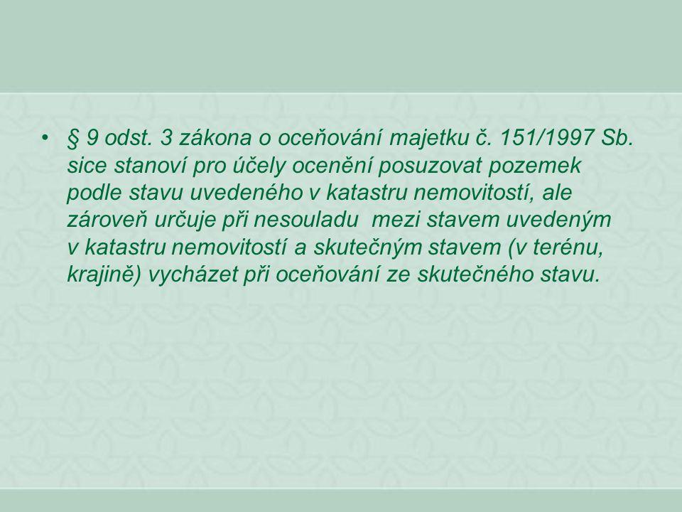 § 9 odst. 3 zákona o oceňování majetku č. 151/1997 Sb. sice stanoví pro účely ocenění posuzovat pozemek podle stavu uvedeného v katastru nemovitostí,