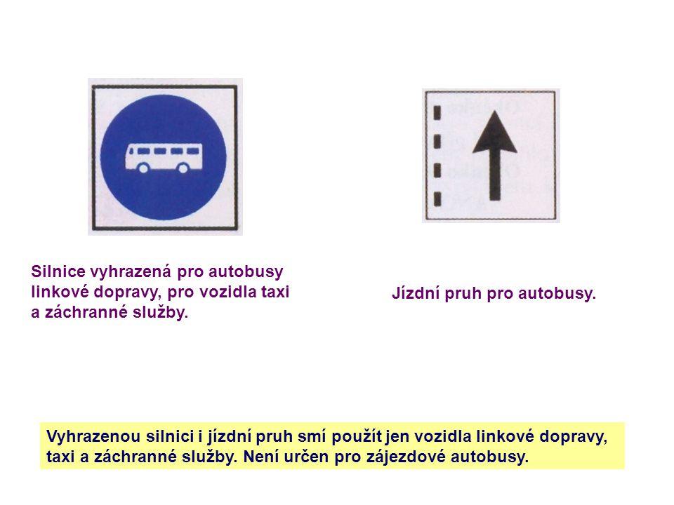 Silnice vyhrazená pro autobusy linkové dopravy, pro vozidla taxi a záchranné služby. Jízdní pruh pro autobusy. Vyhrazenou silnici i jízdní pruh smí po