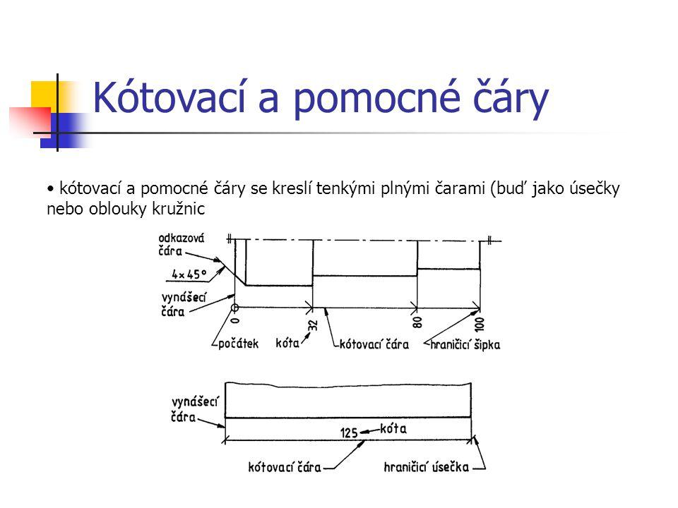 Kótovací a pomocné čáry kótovací a pomocné čáry se kreslí tenkými plnými čarami (buď jako úsečky nebo oblouky kružnic