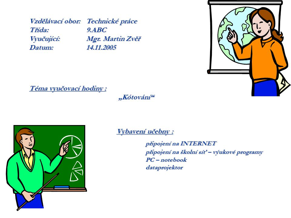 """Téma vyučovací hodiny : """"Kótování """"Kótování Vybavení učebny : připojení na INTERNET připojení na školní síť – výukové programy PC – notebook PC – notebook dataprojektor dataprojektor Vzdělávací obor: Technické práce Třída: 9.ABC Vyučující: Mgr."""