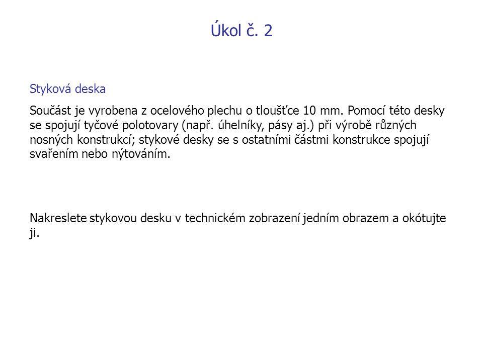 Úkol č.2 Styková deska Součást je vyrobena z ocelového plechu o tloušťce 10 mm.