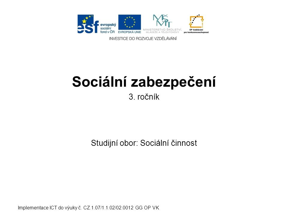 Sociální zabezpečení 3. ročník Studijní obor: Sociální činnost Implementace ICT do výuky č.