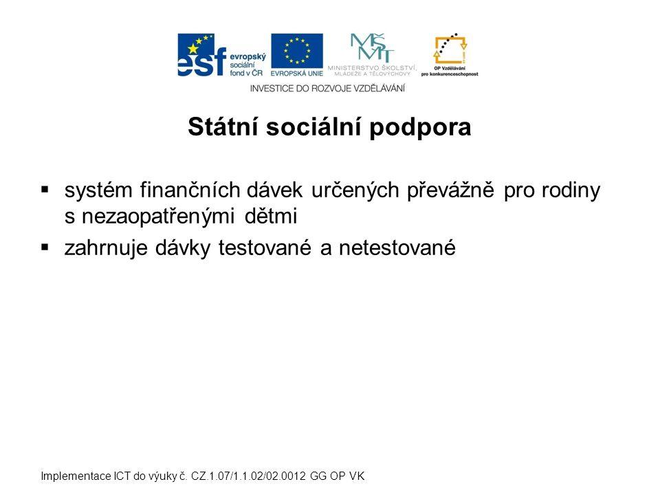 Státní sociální podpora  systém finančních dávek určených převážně pro rodiny s nezaopatřenými dětmi  zahrnuje dávky testované a netestované Implementace ICT do výuky č.
