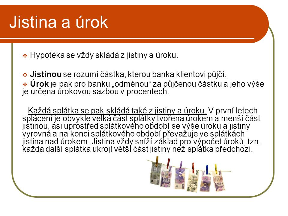 Příklad Pan Novák si pořídil americkou hypotéku, aby vyplatil milovanou manželku, se kterou se rozvedl.