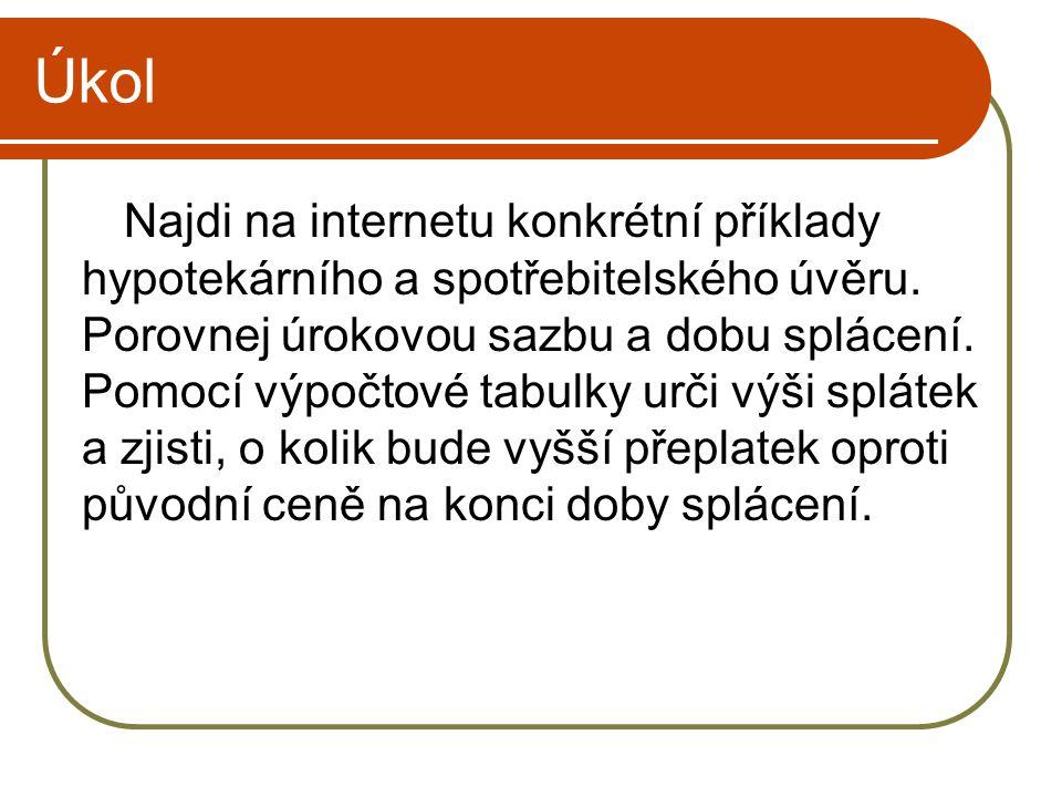 Úkol Najdi na internetu konkrétní příklady hypotekárního a spotřebitelského úvěru.