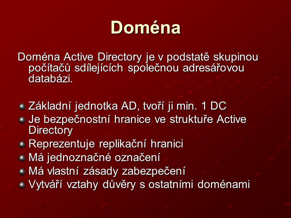 Doména Doména Active Directory je v podstatě skupinou počítačů sdílejících společnou adresářovou databázi. Základní jednotka AD, tvoří ji min. 1 DC Je