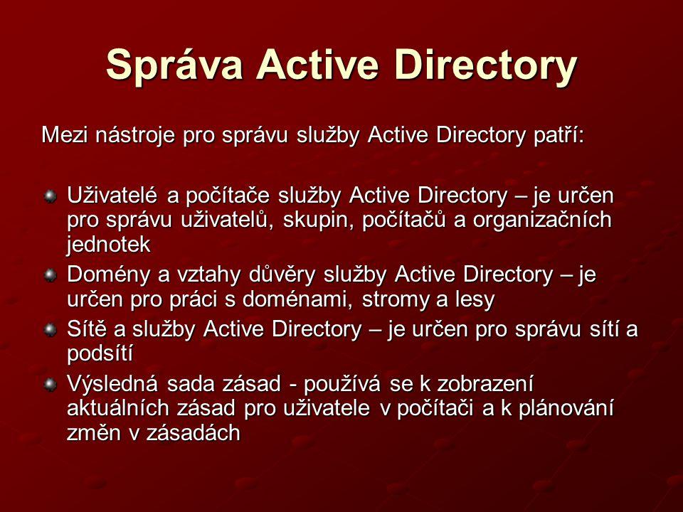 Správa Active Directory Mezi nástroje pro správu služby Active Directory patří: Uživatelé a počítače služby Active Directory – je určen pro správu uži