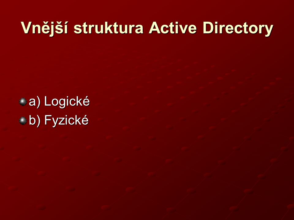 Vnější struktura Active Directory a) Logické b) Fyzické