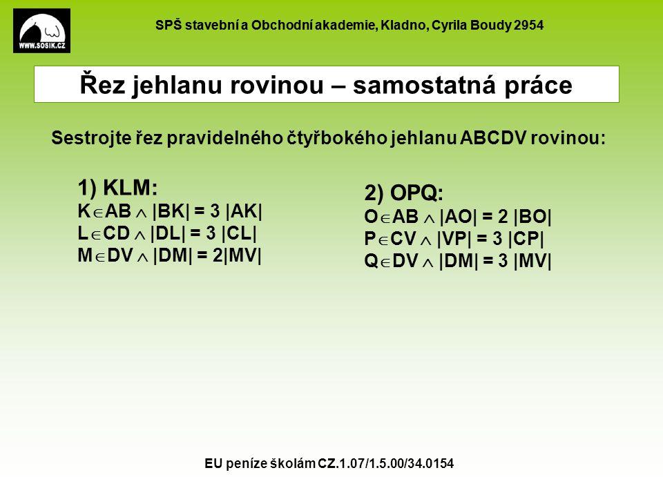 SPŠ stavební a Obchodní akademie, Kladno, Cyrila Boudy 2954 EU peníze školám CZ.1.07/1.5.00/34.0154 1) KLM: K  AB  |BK| = 3 |AK| L  CD  |DL| = 3 |