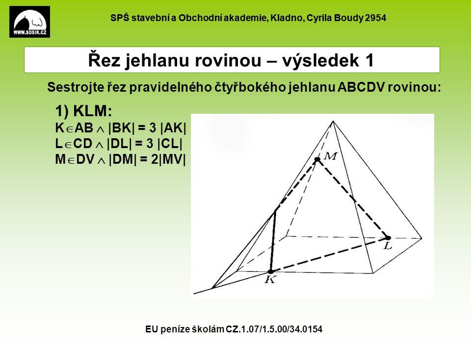 SPŠ stavební a Obchodní akademie, Kladno, Cyrila Boudy 2954 EU peníze školám CZ.1.07/1.5.00/34.0154 Řez jehlanu rovinou – výsledek 1 Sestrojte řez pra