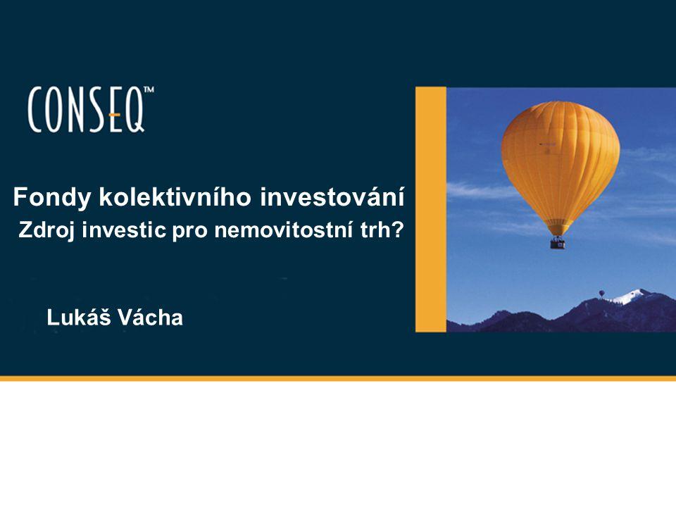 Fondy kolektivního investování Zdroj investic pro nemovitostní trh? Lukáš Vácha